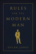 Rules for the Modern Man - Dylan Jones