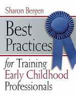 Best Practices for Training Early Childhood Professionals : Teacher Certification Exam - Sharon Bergen