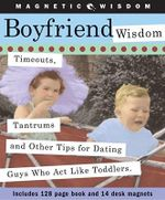 Boyfriend Wisdom : Timeouts, Tantrums and Other Tips for Dating Guys Who Act Like Toddlers - Amy Helmes