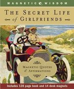 Secret Life of Girlfriends : Magnetic Quotes and Affirmations - Lenore Skomal