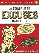 The Complete Excuses Handbook : The Definitive Guide to Avoiding Blame and Shirking Responsibility - Lou Harry