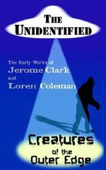 The Unidentified & Creatures of the Outer Edge : Strange Sightings, Incredible Occurrences and Puzz... - Jerome Clark
