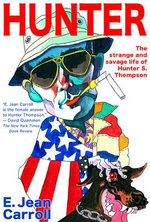 Hunter : The Strange and Savage Life of Hunter S. Thompson - E.Jean Carroll
