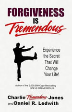 Forgiveness Is Tremendous : Experience the Secret That Will Change Your Life! - Charlie Tremendous Jones