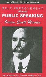 Self-Improvement Through Public Speaking - Orison Swett Marden