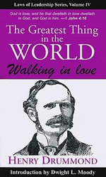 The Greatest Thing in the World : Walking in Love - Henry Drummond