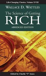 The Science of Getting Rich - Abridged Edition - Wallace D Wattles