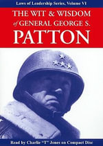 The Wit & Wisdom of General George S. Patton : Laws of Leadership - George S Patton