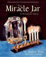 The Miracle Jar : A Hanukkah Story - Audrey Penn