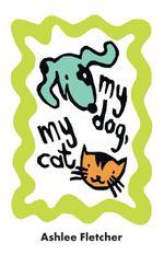 My Dog, My Cat - Ashlee Fletcher