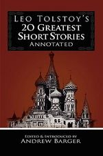 Leo Tolstoy's 20 Greatest Short Stories Annotated - Count Leo Nikolayevich Tolstoy