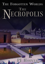 The Necropolis : The Forgotten Worlds, Book 3 - PJ Hoover
