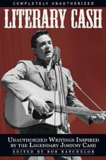 Literary Cash : Unauthorized Writings Inspired by the Legendary Johnny Cash