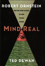 MindReal : How the Mind Creates Its Own Virtual Reality - Robert Ornstein