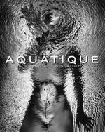 Aquatique : Photographs by Brian Oglesbee - Brian Oglesbee