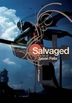Salvaged : The Art of Jason Felix - Jason Felix