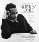 The Complete Quincy Jones : My Journey, My Passions : Photos and Mementos from Q's Personal Collection - Quincy Jones