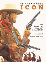 Clint Eastwood Icon : The Ultimate Film Art Collection - David Frangioni