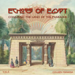 Echoes of Egypt : Conjuring the Land of the Pharaohs - Colleen Manassa