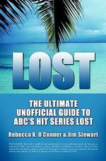 Lost : The Ultimate Unofficial Guide To ABC's Hit Series LOST News, Analysis and Speculation Season One - Rebecca, K O'Conner