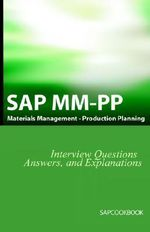 SAP MM-PP Interview Questions, Answers, and Explanations : Materials Management, Product Planning - Jim Stewart