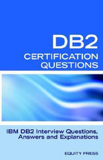 IBM DB2 Database Interview Questions, Answers and Explanations : IBM DB2 Database Certification Review - Jim Stewart