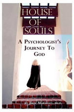 House of Souls : A Psychologist's Journey to God - Judy Marshall