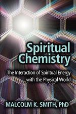 Spiritual Chemistry : The Interaction of Spiritual Energy with the Physical World - Malcolm K. Smith