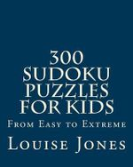300 Sudoku Puzzles for Kids : From Easy to Extreme - Louise Jones
