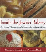 Inside the Jewish Bakery : Recipes and Memories from the Golden Age of Jewish Baking - Stanley Ginsberg
