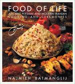 Food of Life : Ancient Persian & Modern Iranian Cooking & Ceremonies - Najmieh Batmanglij