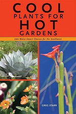 Cool Plants for Hot Gardens : 200 Water-Smart Choices for the Southwest - Greg Starr