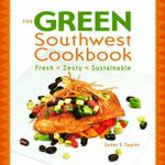 The Green Southwest Cookbook : Fresh, Zesty, Sustainable - Janet E Taylor