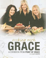 Cooking with Grace : A Cookbook from Point of Grace - Julie Adkison