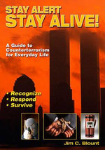 Stay Alert, Stay Alive! : A Guide to Counterterrorism for Everyday Life - Jim C Blount