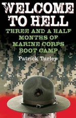 Welcome to Hell : Three and a Half Months of Marine Corps Boot Camp - Patrick Turley