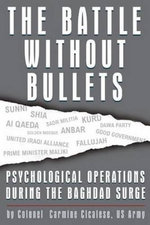 Battle without Bullets : Psychological Operations During the Baghdad Surge - Carmine Cicalese