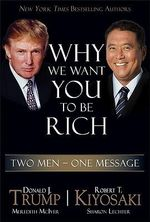 Why We Want You to be Rich : Two Men with One Message - Robert T. Kiyosaki