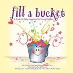 Fill a Bucket : A Guide to Daily Happiness for Young Children - Carol McCloud