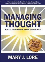 Managing Thought : How Do Your Thoughts Rule Your World - Mary J Lore