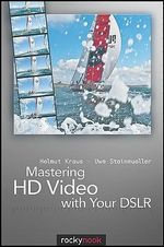 Mastering HD Video with Your DSLR : ROCKY NOOK - Helmut Krause