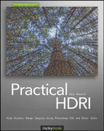 Practical HDRI : High Dynamic Range Imaging Using Photoshop CS5 and Other Tools - Jack Howard