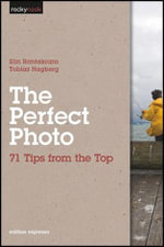 The Perfect Photo : 71 Tips from the Top - Elin Rantakrans