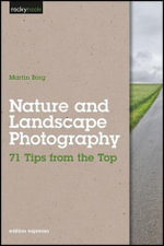 Nature and Landscape Photography : 71 Tips from the Top - Martin Borg
