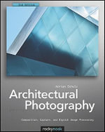 Architectural Photography : Composition, Capture, and Digital Image Processing - Adrian Schulz