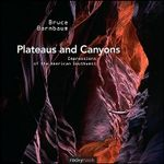 Plateaus and Canyons : Impressions of the American Southwest - Bruce Barnbaum