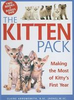 The Kitten Pack : Making the Most of Kitty's First Year - Claire Arrowsmith