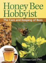 Honey Bee Hobbyist : The Care and Keeping of Bees - Norman Gary