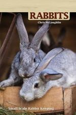 Hobby Farms: Rabbits : Small-Scale Rabbit Keeping - Virginia Parker Guidry