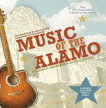 Music of the Alamo : From 19th Century Ballads to Big-Screen Soundtracks [With CD (Audio)] - William R. Chemerka